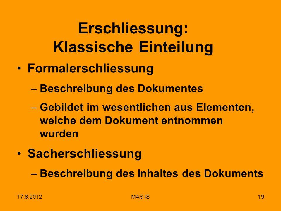 17.8.2012MAS IS19 Erschliessung: Klassische Einteilung Formalerschliessung –Beschreibung des Dokumentes –Gebildet im wesentlichen aus Elementen, welch