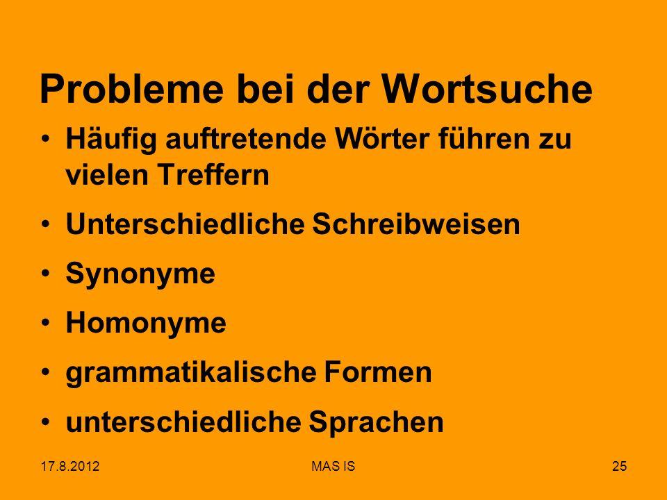 17.8.2012MAS IS25 Probleme bei der Wortsuche Häufig auftretende Wörter führen zu vielen Treffern Unterschiedliche Schreibweisen Synonyme Homonyme gram