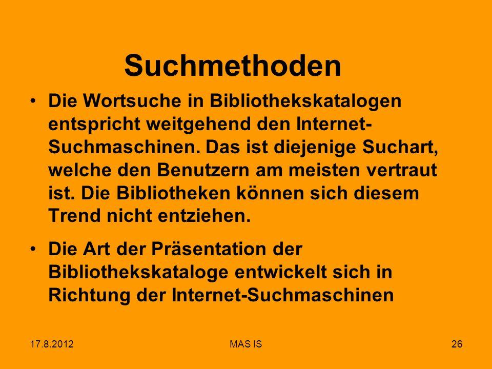 17.8.2012MAS IS26 Suchmethoden Die Wortsuche in Bibliothekskatalogen entspricht weitgehend den Internet- Suchmaschinen. Das ist diejenige Suchart, wel