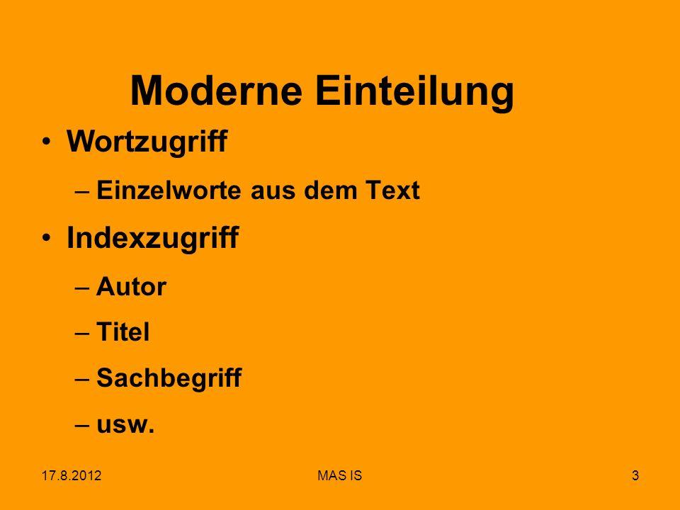 17.8.2012MAS IS3 Moderne Einteilung Wortzugriff –Einzelworte aus dem Text Indexzugriff –Autor –Titel –Sachbegriff –usw.