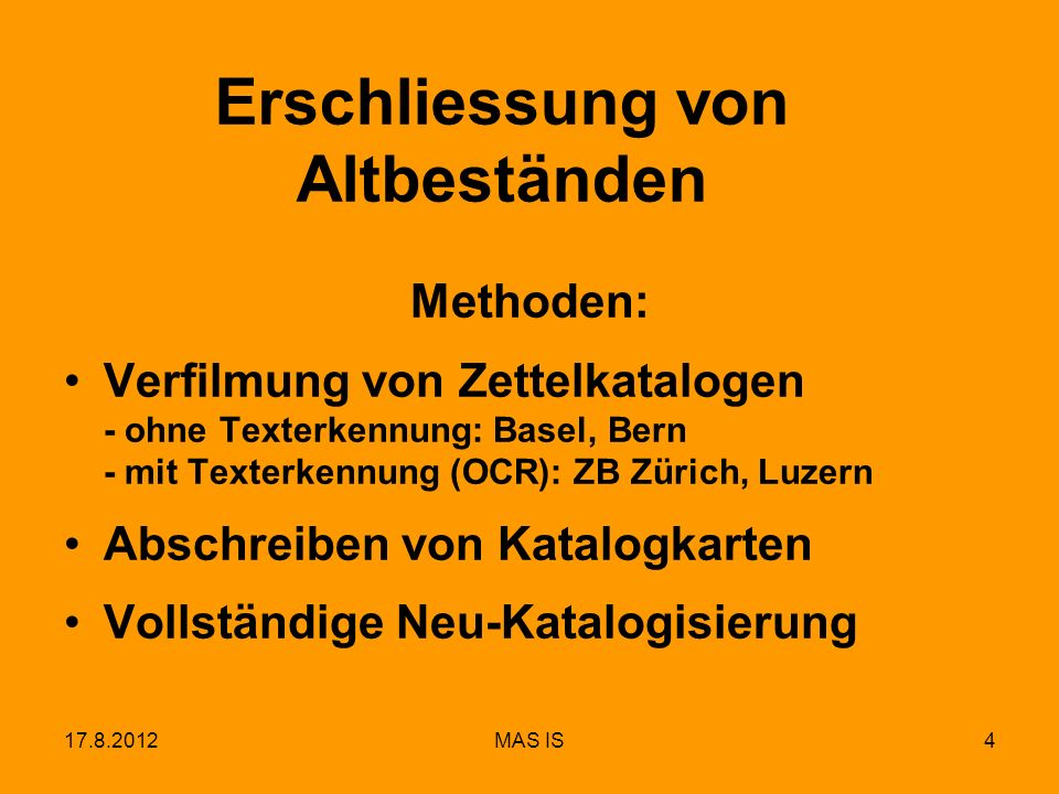 17.8.2012MAS IS4 Erschliessung von Altbeständen Methoden: Verfilmung von Zettelkatalogen - ohne Texterkennung: Basel, Bern - mit Texterkennung (OCR):