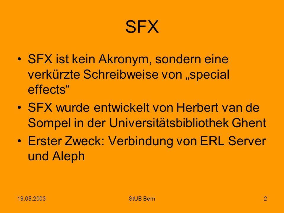 19.05.2003StUB Bern2 SFX SFX ist kein Akronym, sondern eine verkürzte Schreibweise von special effects SFX wurde entwickelt von Herbert van de Sompel