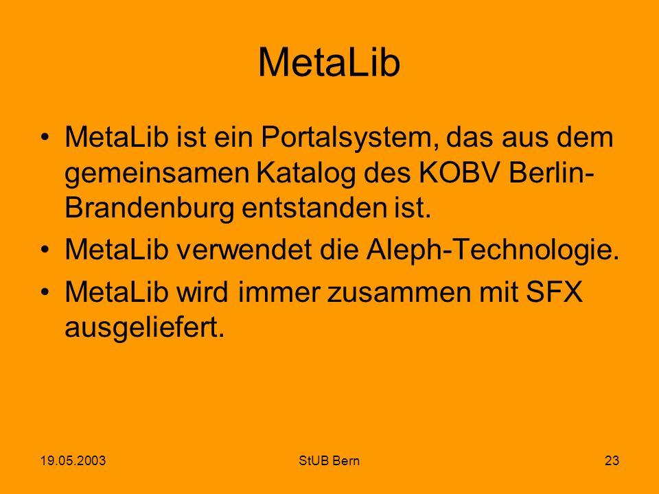 19.05.2003StUB Bern23 MetaLib MetaLib ist ein Portalsystem, das aus dem gemeinsamen Katalog des KOBV Berlin- Brandenburg entstanden ist. MetaLib verwe