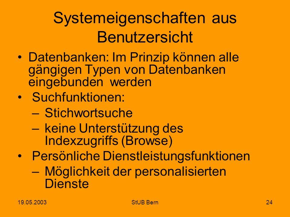 19.05.2003StUB Bern24 Systemeigenschaften aus Benutzersicht Datenbanken: Im Prinzip können alle gängigen Typen von Datenbanken eingebunden werden Such
