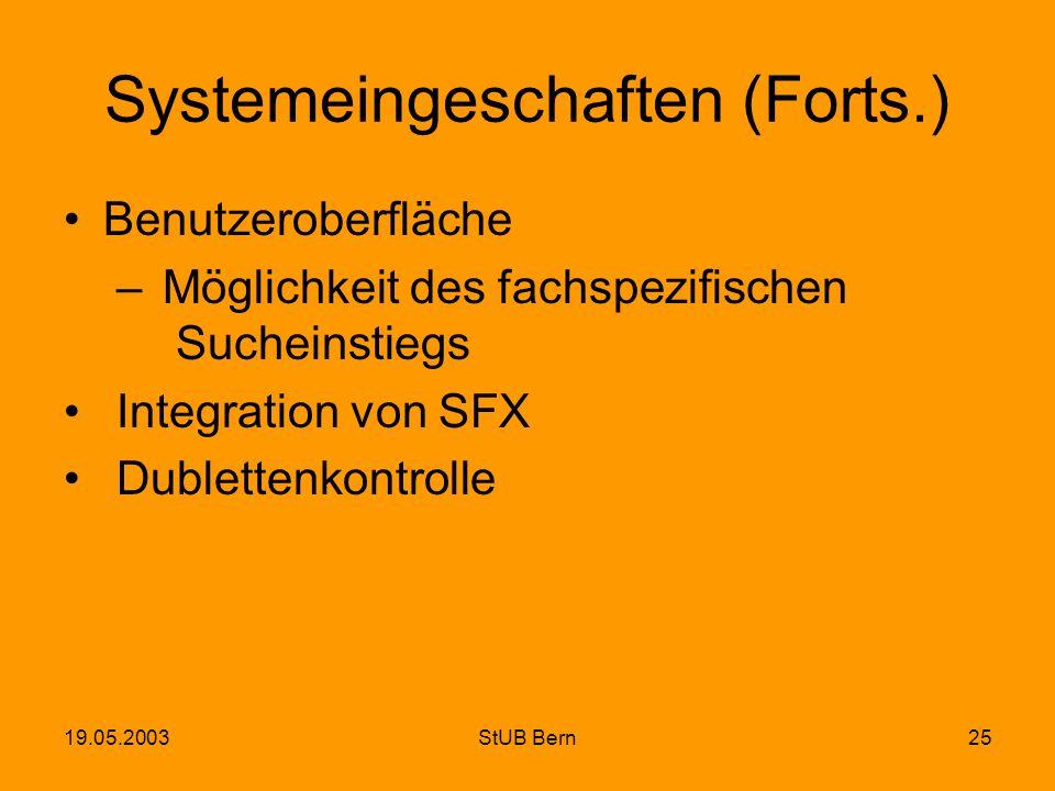 19.05.2003StUB Bern25 Systemeingeschaften (Forts.) Benutzeroberfläche – Möglichkeit des fachspezifischen Sucheinstiegs Integration von SFX Dublettenko