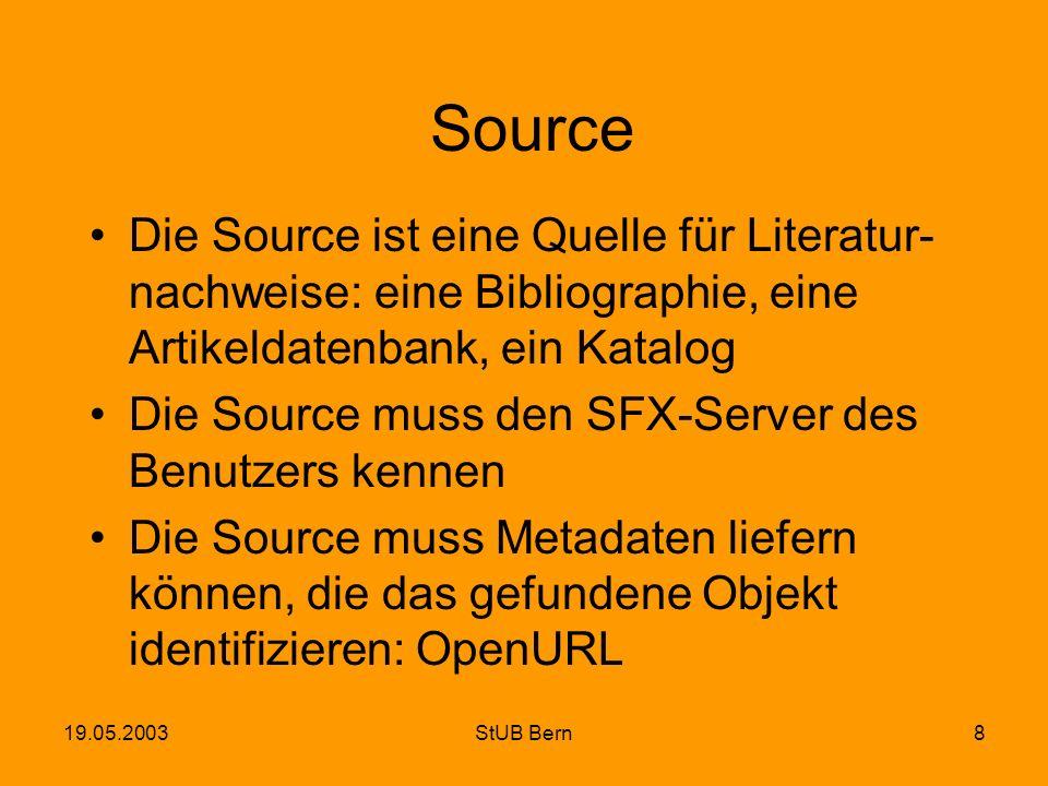 19.05.2003StUB Bern8 Source Die Source ist eine Quelle für Literatur- nachweise: eine Bibliographie, eine Artikeldatenbank, ein Katalog Die Source mus