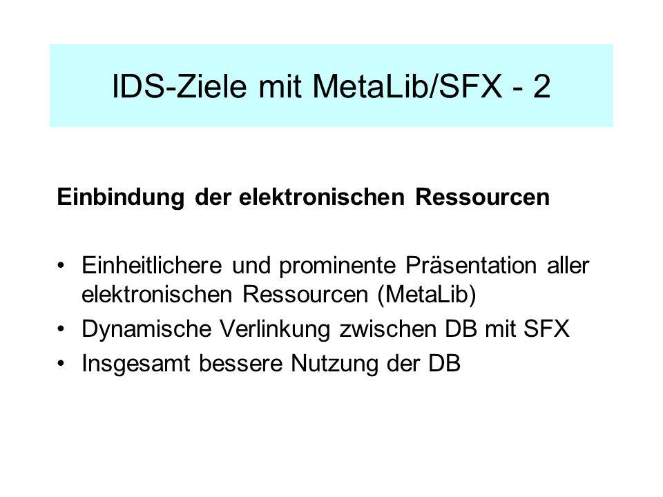 IDS-Ziele mit MetaLib/SFX - 2 Einbindung der elektronischen Ressourcen Einheitlichere und prominente Präsentation aller elektronischen Ressourcen (MetaLib) Dynamische Verlinkung zwischen DB mit SFX Insgesamt bessere Nutzung der DB