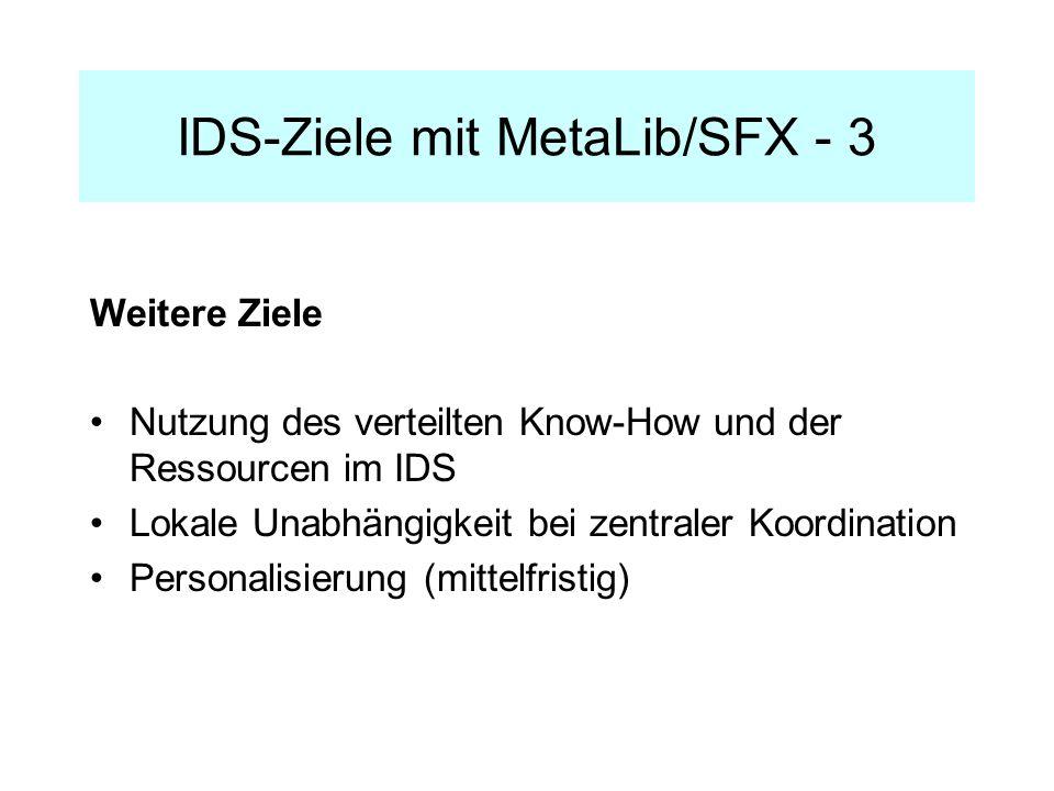 IDS-Ziele mit MetaLib/SFX - 3 Weitere Ziele Nutzung des verteilten Know-How und der Ressourcen im IDS Lokale Unabhängigkeit bei zentraler Koordination Personalisierung (mittelfristig)