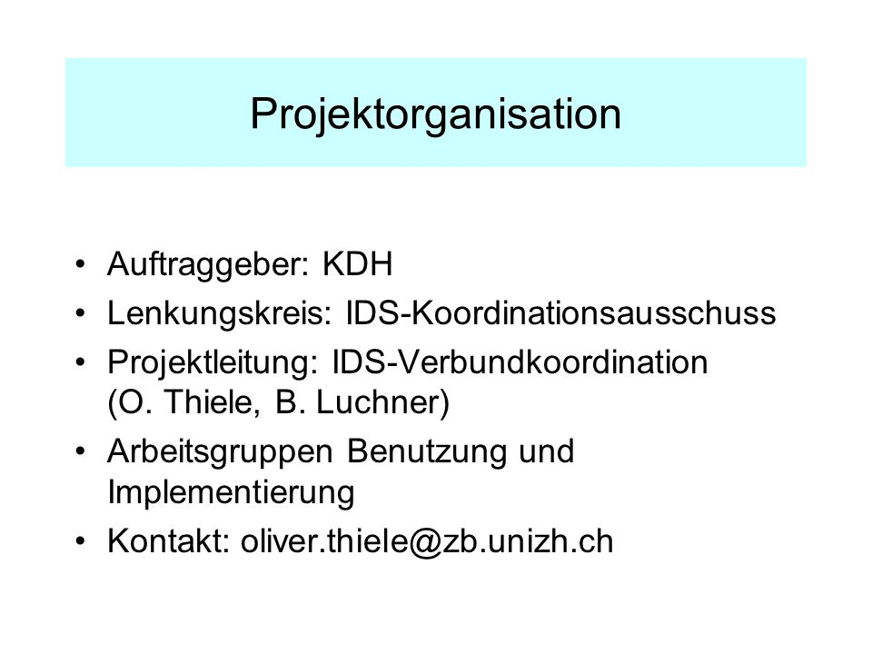 Projektorganisation Auftraggeber: KDH Lenkungskreis: IDS-Koordinationsausschuss Projektleitung: IDS-Verbundkoordination (O.