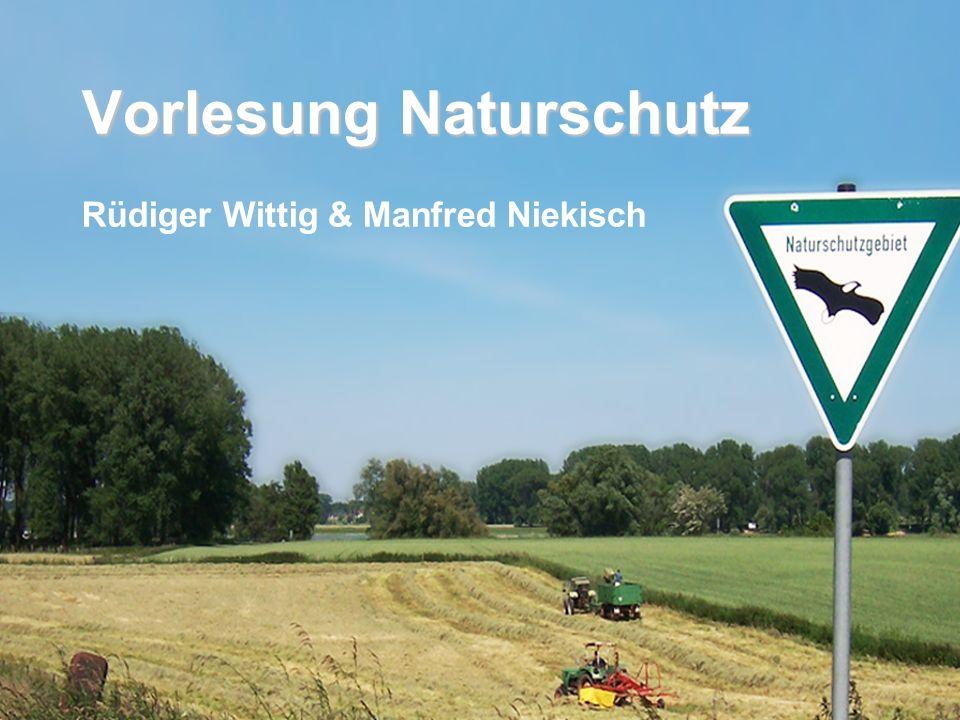 Vorlesung Naturschutz SS 2011 Prof. Rüdiger Wittig Vorlesung Naturschutz Rüdiger Wittig & Manfred Niekisch