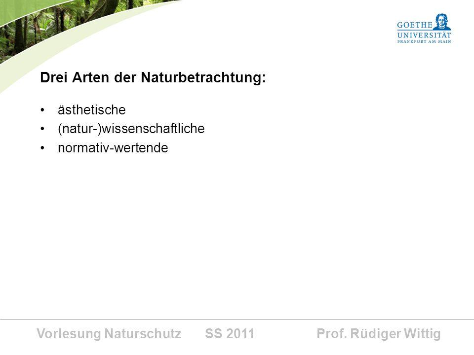 Vorlesung Naturschutz SS 2011 Prof. Rüdiger Wittig Drei Arten der Naturbetrachtung: ästhetische (natur-)wissenschaftliche normativ-wertende