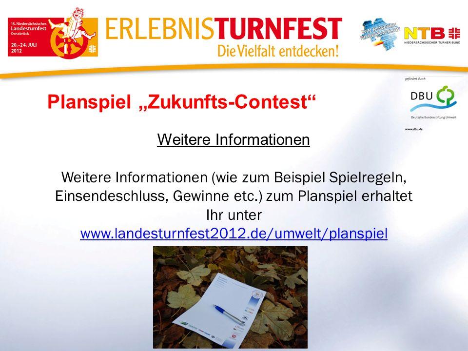 Planspiel Zukunfts-Contest Weitere Informationen Weitere Informationen (wie zum Beispiel Spielregeln, Einsendeschluss, Gewinne etc.) zum Planspiel erhaltet Ihr unter www.landesturnfest2012.de/umwelt/planspiel
