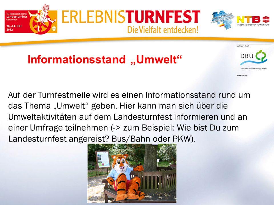 Informationsstand Umwelt Auf der Turnfestmeile wird es einen Informationsstand rund um das Thema Umwelt geben. Hier kann man sich über die Umweltaktiv