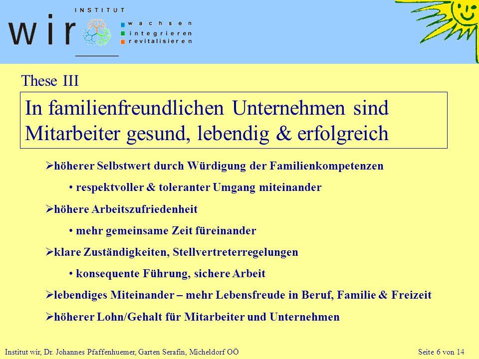 Institut wir, Dr. Johannes Pfaffenhuemer, Garten Serafin, Micheldorf OÖ Seite 6 von 14 These III In familienfreundlichen Unternehmen sind Mitarbeiter