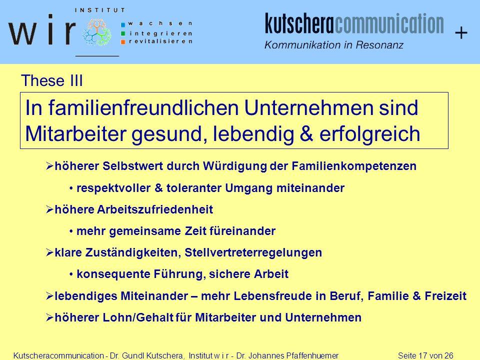 Kutscheracommunication - Dr. Gundl Kutschera, Institut w i r - Dr. Johannes Pfaffenhuemer Seite 17 von 26 These III In familienfreundlichen Unternehme