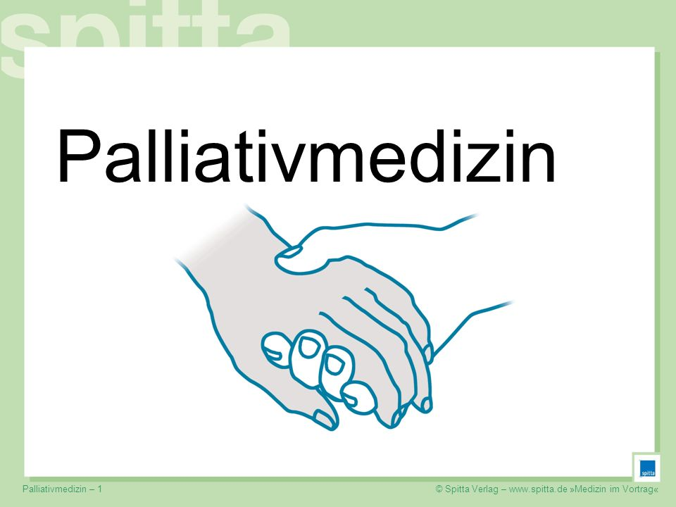 © Spitta Verlag – www.spitta.de »Medizin im Vortrag«Palliativmedizin – 1 Palliativmedizin © Spitta Verlag – www.spitta.de »Medizin im Vortrag«