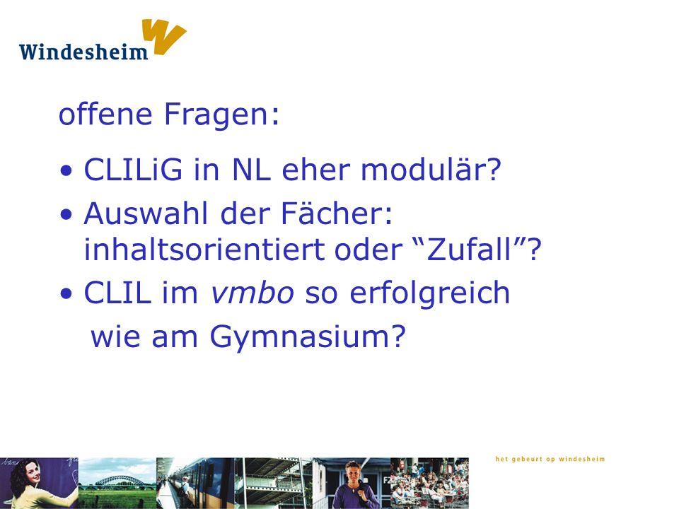offene Fragen: CLILiG in NL eher modulär. Auswahl der Fächer: inhaltsorientiert oder Zufall.
