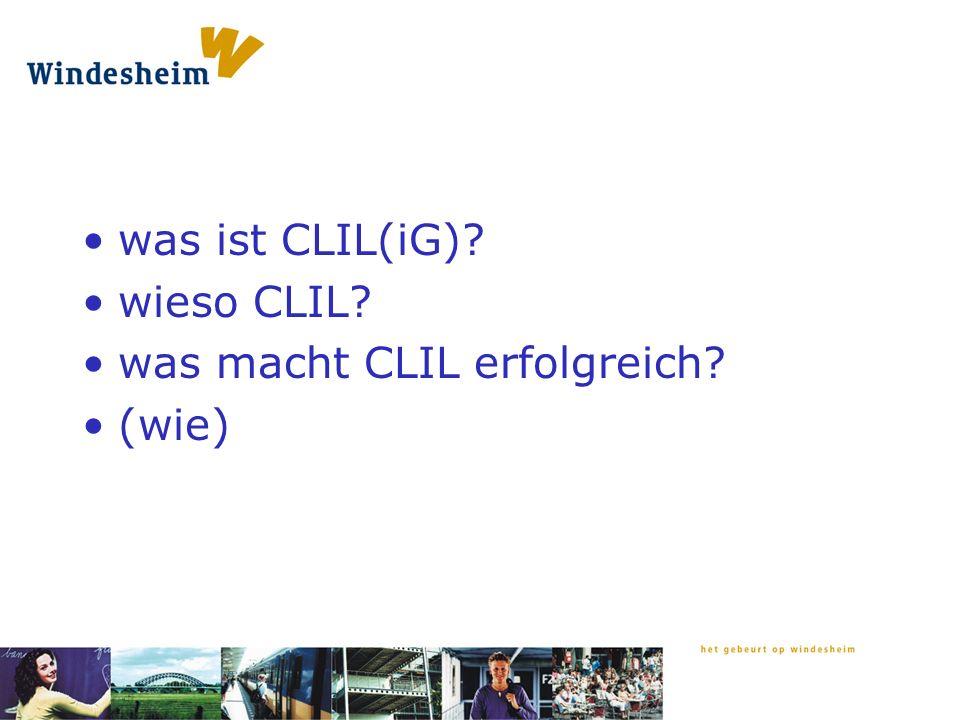 was ist CLIL(iG) wieso CLIL was macht CLIL erfolgreich (wie)