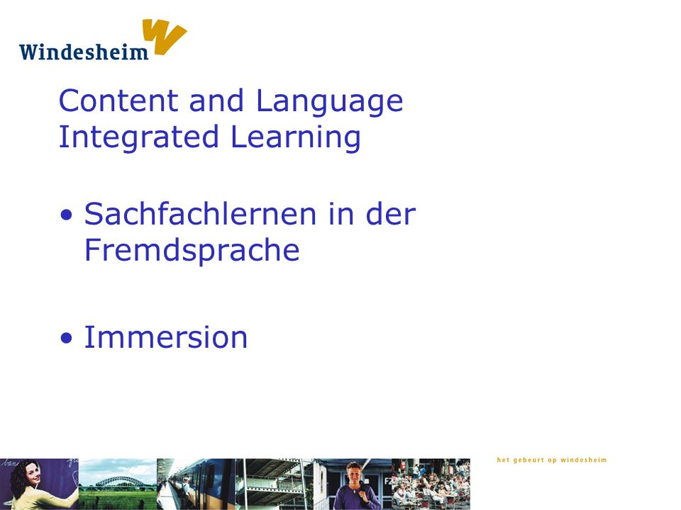 Content and Language Integrated Learning Sachfachlernen in der Fremdsprache Immersion