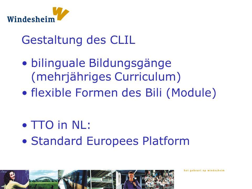 Gestaltung des CLIL bilinguale Bildungsgänge (mehrjähriges Curriculum) flexible Formen des Bili (Module) TTO in NL: Standard Europees Platform