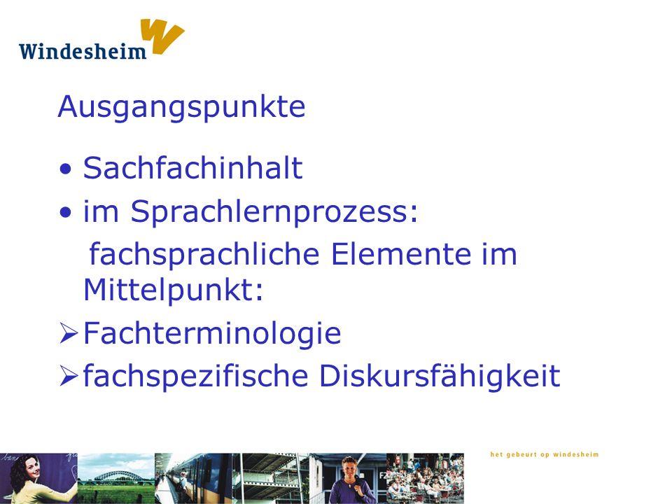 Ausgangspunkte Sachfachinhalt im Sprachlernprozess: fachsprachliche Elemente im Mittelpunkt: Fachterminologie fachspezifische Diskursfähigkeit