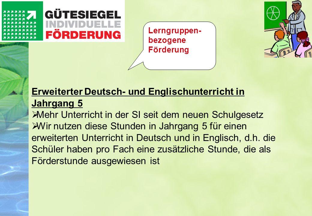 Erweiterter Deutsch- und Englischunterricht in Jahrgang 5 Mehr Unterricht in der SI seit dem neuen Schulgesetz Wir nutzen diese Stunden in Jahrgang 5