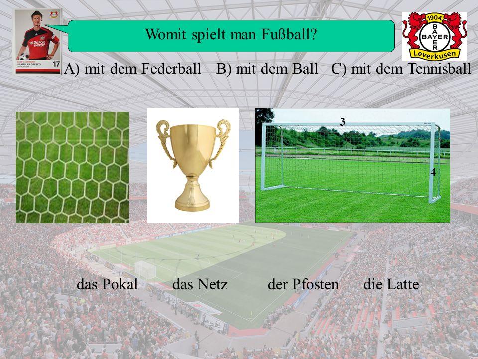 Womit spielt man Fußball? A) mit dem Federball B) mit dem Ball C) mit dem Tennisball 3 4 das Pokaldas Netzder Pfostendie Latte