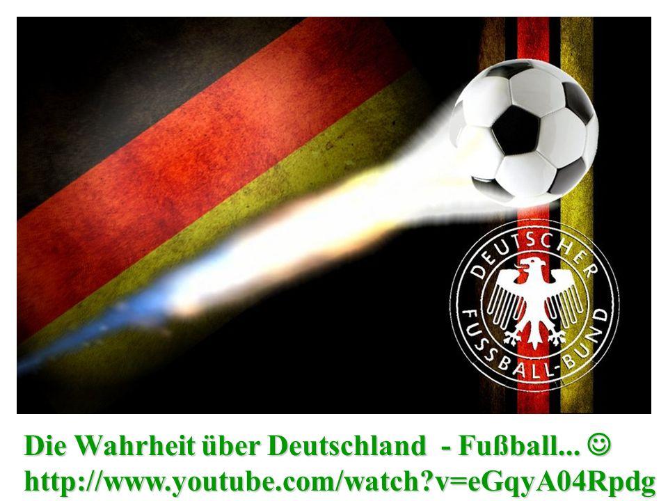 Die Wahrheit über Deutschland - Fußball... Die Wahrheit über Deutschland - Fußball... http://www.youtube.com/watch?v=eGqyA04Rpdg