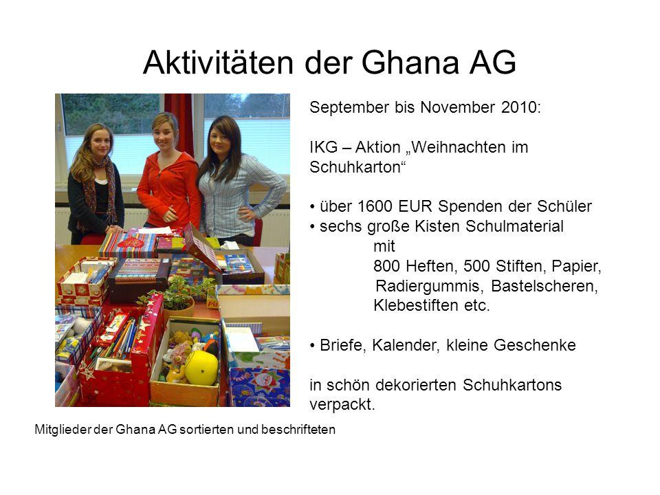 Aktivitäten der Ghana AG September bis November 2010: IKG – Aktion Weihnachten im Schuhkarton über 1600 EUR Spenden der Schüler sechs große Kisten Sch