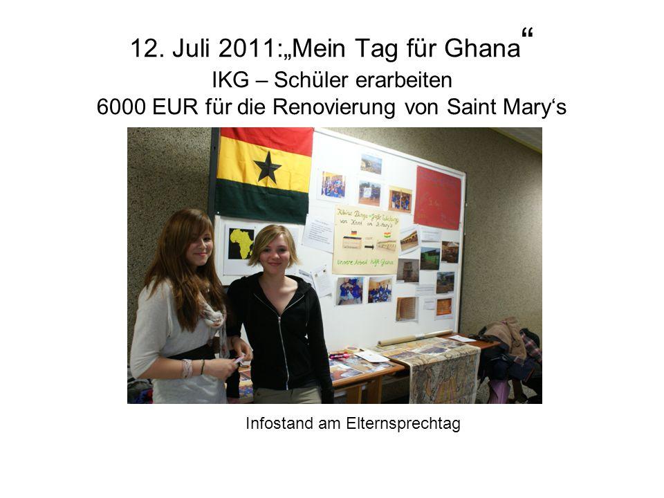 12. Juli 2011:Mein Tag für Ghana IKG – Schüler erarbeiten 6000 EUR für die Renovierung von Saint Marys Infostand am Elternsprechtag