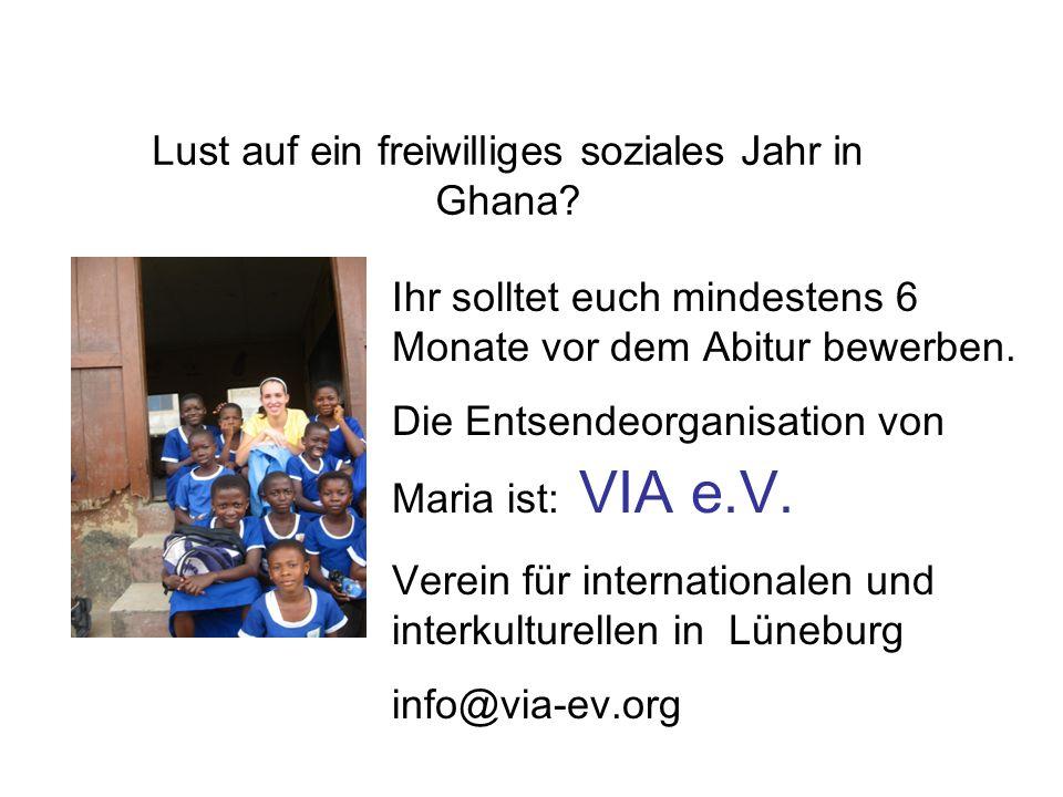 Lust auf ein freiwilliges soziales Jahr in Ghana? Ihr solltet euch mindestens 6 Monate vor dem Abitur bewerben. Die Entsendeorganisation von Maria ist