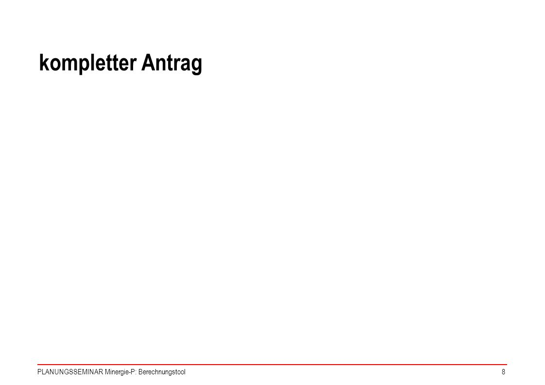 PLANUNGSSEMINAR Minergie-P: Berechnungstool29 Antragsformular