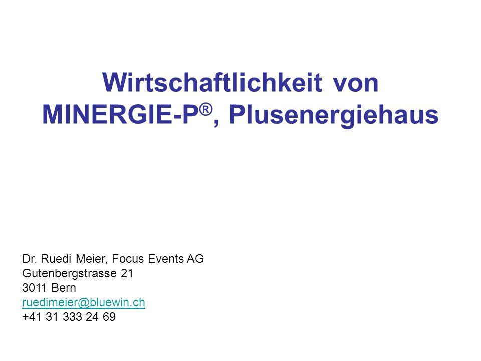 Wirtschaftlichkeit von MINERGIE-P ®, Plusenergiehaus Dr.