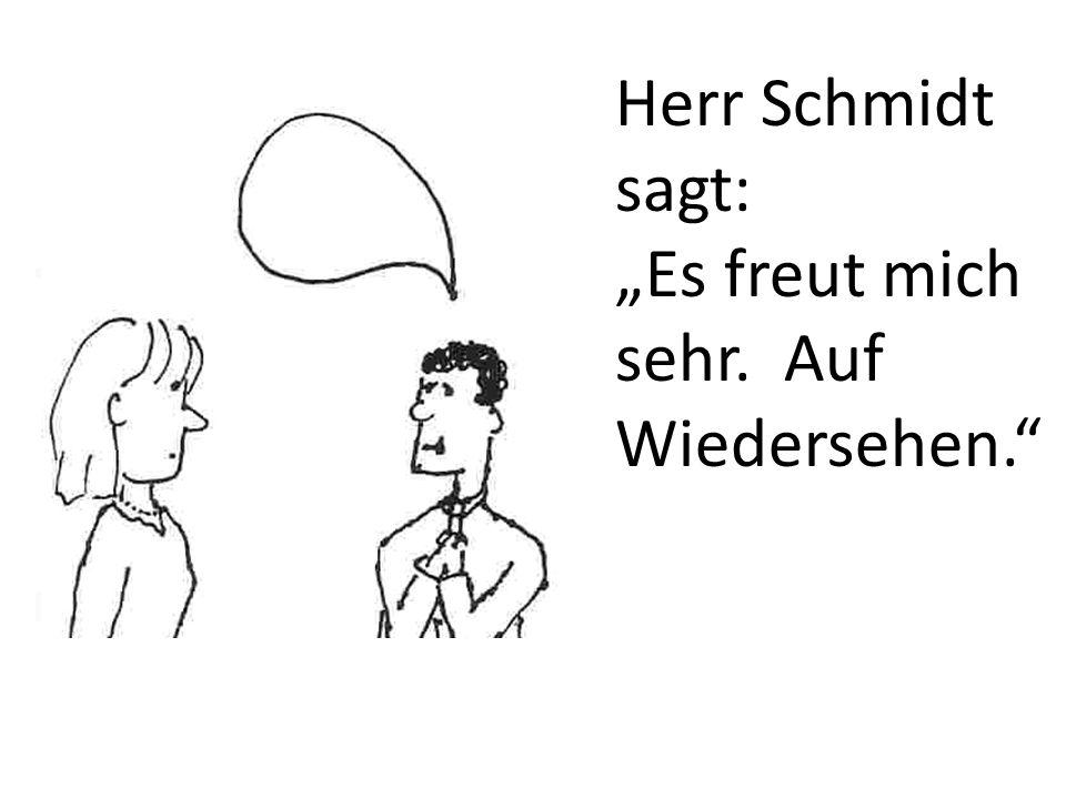 Herr Schmidt sagt: Es freut mich sehr. Auf Wiedersehen.