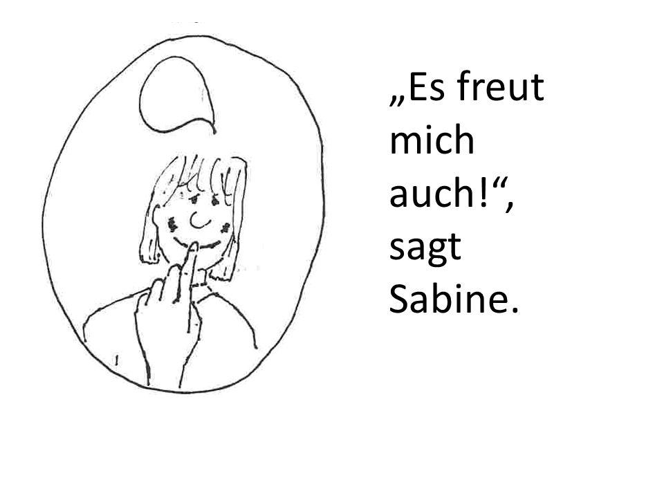 Es freut mich auch!, sagt Sabine.