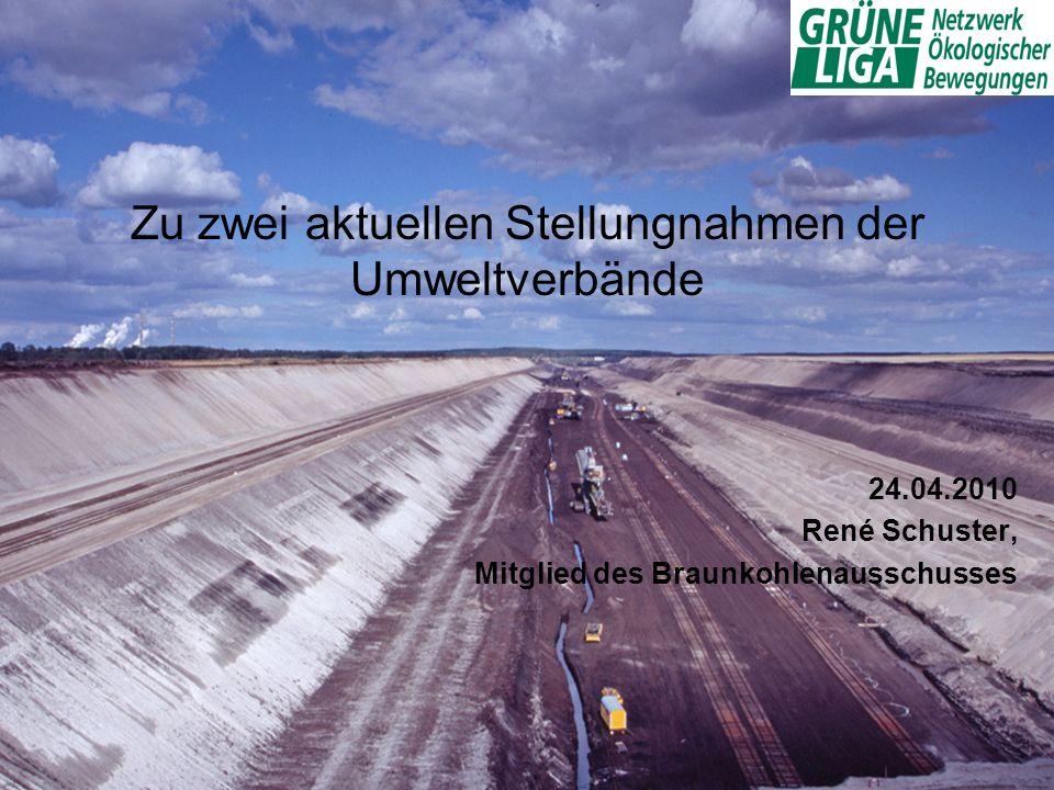 Zu zwei aktuellen Stellungnahmen der Umweltverbände 24.04.2010 René Schuster, Mitglied des Braunkohlenausschusses