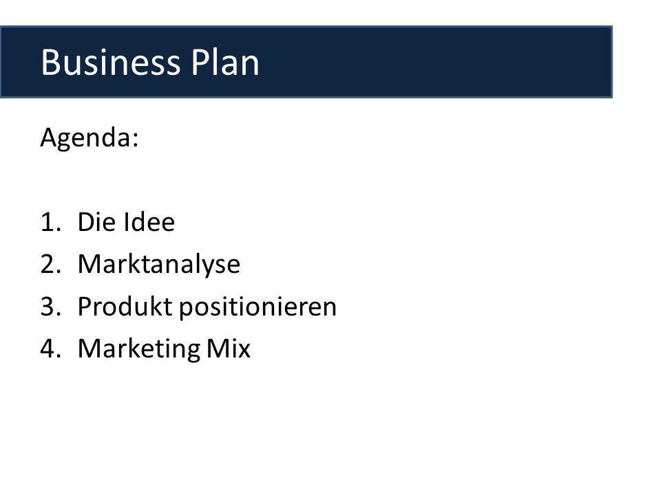 Business Plan Agenda: 1.Die Idee 2.Marktanalyse 3.Produkt positionieren 4.Marketing Mix