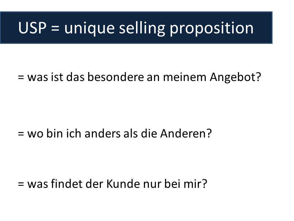 USP = unique selling proposition = was ist das besondere an meinem Angebot? = wo bin ich anders als die Anderen? = was findet der Kunde nur bei mir?