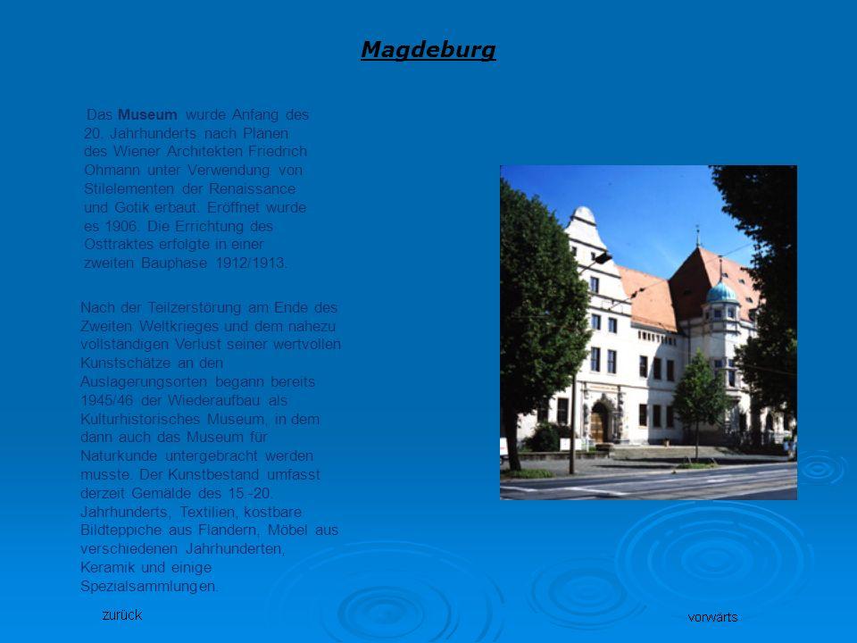 Magdeburg Das Museum wurde Anfang des 20. Jahrhunderts nach Plänen des Wiener Architekten Friedrich Ohmann unter Verwendung von Stilelementen der Rena