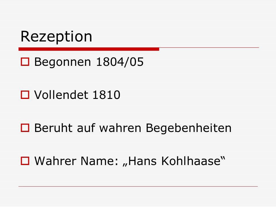 Rezeption Begonnen 1804/05 Vollendet 1810 Beruht auf wahren Begebenheiten Wahrer Name: Hans Kohlhaase