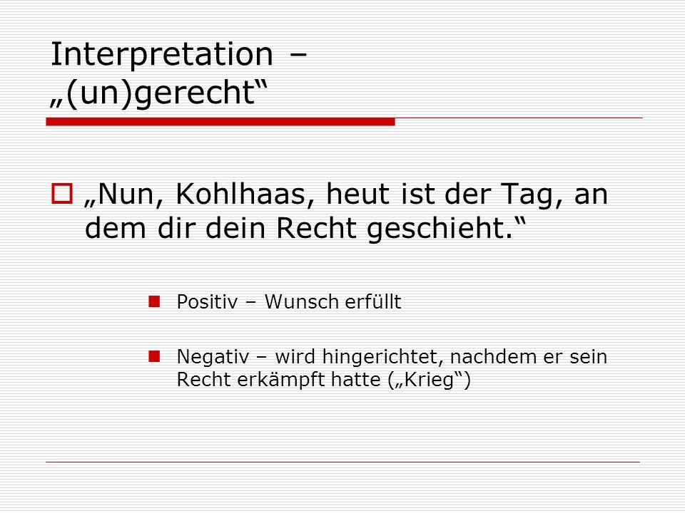 Interpretation – (un)gerecht Nun, Kohlhaas, heut ist der Tag, an dem dir dein Recht geschieht.