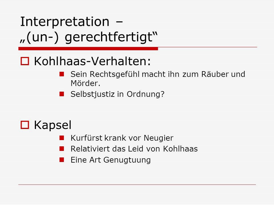 Interpretation – (un-) gerechtfertigt Kohlhaas-Verhalten: Sein Rechtsgefühl macht ihn zum Räuber und Mörder.