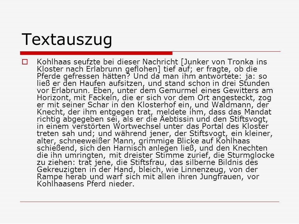 Textauszug Kohlhaas seufzte bei dieser Nachricht [Junker von Tronka ins Kloster nach Erlabrunn geflohen] tief auf; er fragte, ob die Pferde gefressen hätten.