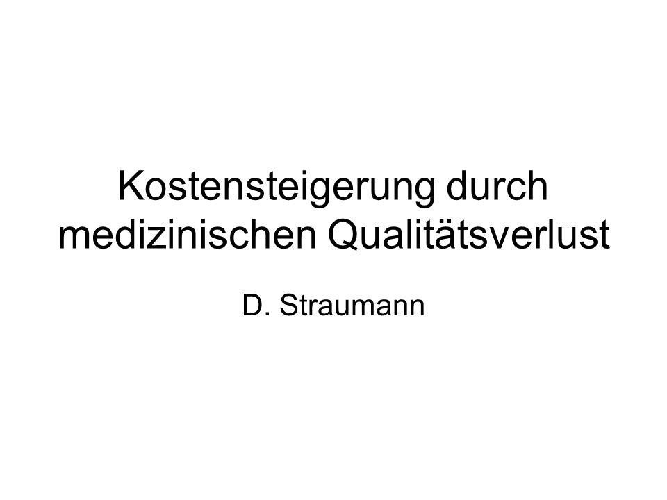 Kostensteigerung durch medizinischen Qualitätsverlust D. Straumann