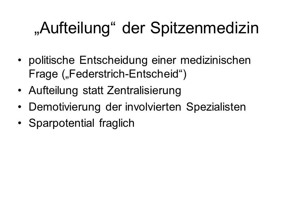 Aufteilung der Spitzenmedizin politische Entscheidung einer medizinischen Frage (Federstrich-Entscheid) Aufteilung statt Zentralisierung Demotivierung der involvierten Spezialisten Sparpotential fraglich