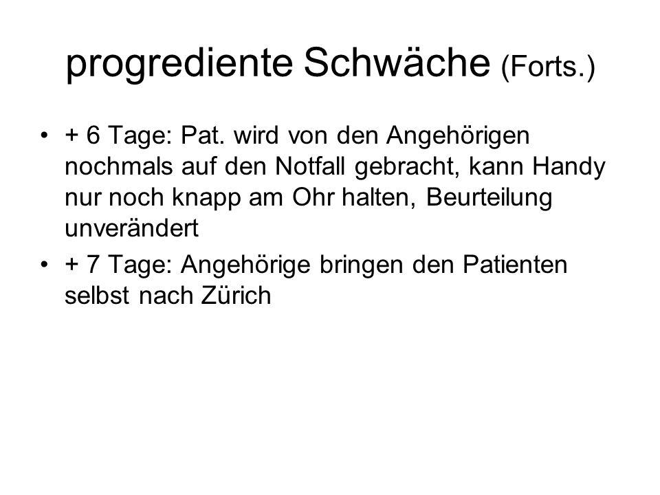 progrediente Schwäche (Forts.) + 6 Tage: Pat.