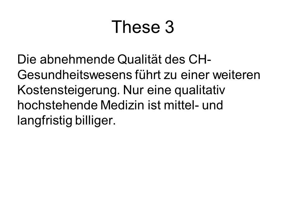 These 3 Die abnehmende Qualität des CH- Gesundheitswesens führt zu einer weiteren Kostensteigerung. Nur eine qualitativ hochstehende Medizin ist mitte