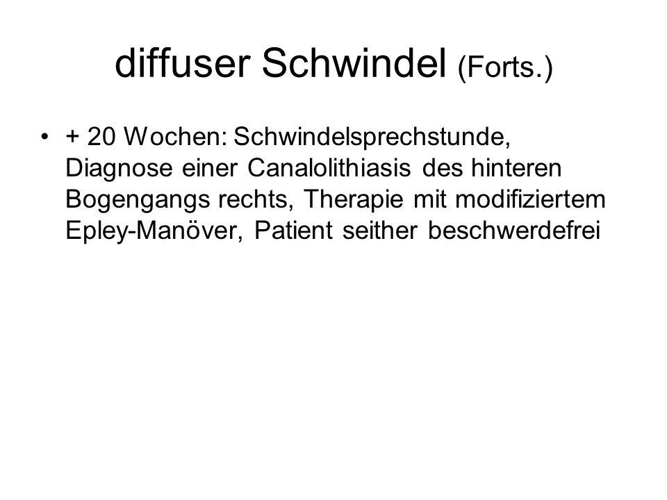 diffuser Schwindel (Forts.) + 20 Wochen: Schwindelsprechstunde, Diagnose einer Canalolithiasis des hinteren Bogengangs rechts, Therapie mit modifiziertem Epley-Manöver, Patient seither beschwerdefrei