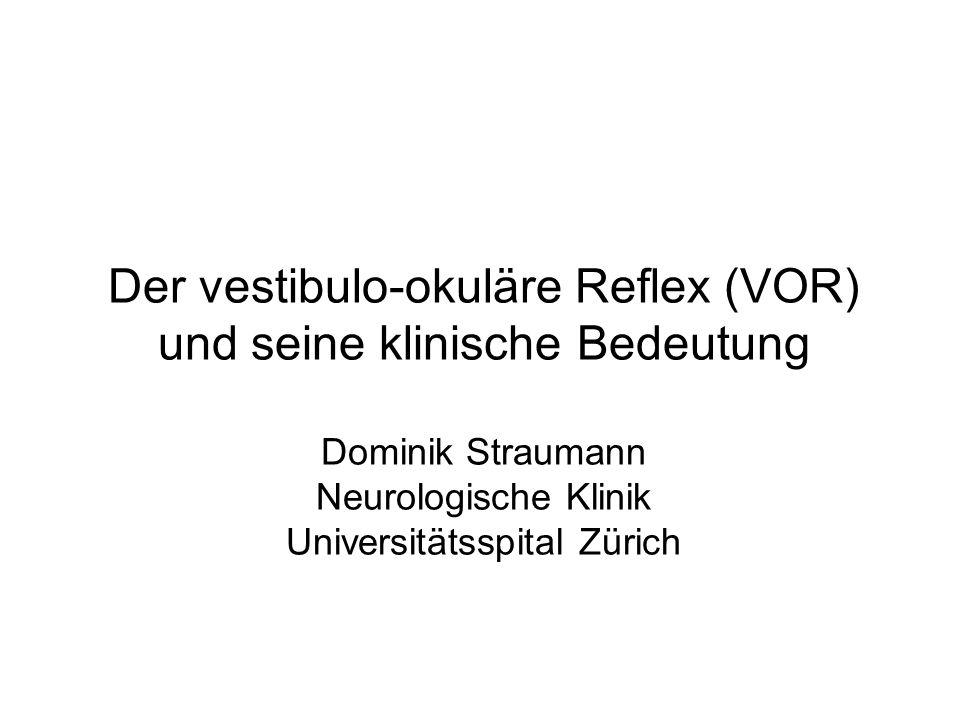 Der vestibulo-okuläre Reflex (VOR) und seine klinische Bedeutung Dominik Straumann Neurologische Klinik Universitätsspital Zürich