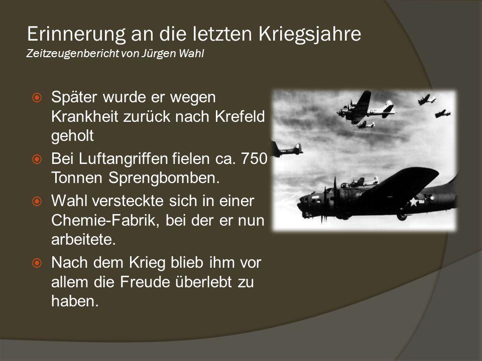 Später wurde er wegen Krankheit zurück nach Krefeld geholt Bei Luftangriffen fielen ca. 750 Tonnen Sprengbomben. Wahl versteckte sich in einer Chemie-